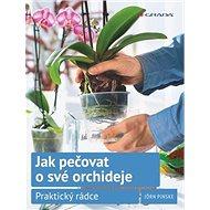 Jak pečovat o své orchideje: Praktický rádce - Kniha