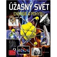 Úžasný svět energie a pohybu: Jak to funguje? - Kniha