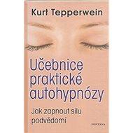 Učebnice praktické autohypnózy: Jak zapnout sílu podvědomí