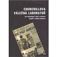 Churchillova válečná laboratoř: Jak kryptologové, vědci a vynálezci přispěli k vítězství spojenců - Kniha