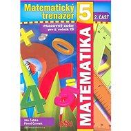 Matematický trenažér 5 - 2. časť: Pracovný zošit pre 5. ročník ZŠ - Kniha