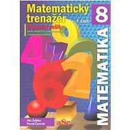 Matematický trenažér 8 - 1. časť: Pracovný zošit pre 8. ročník ZŠ a 3. ročník gymnázií s osemročným  - Kniha