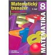 Matematický trenažér 8 - 2. časť: Pracovný zošit pre 8. ročník ZŠ a 3. ročník gymnázií s osemročným  - Kniha