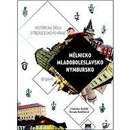 Historická sídla středočeského kraje: Mělnicko, Mladoboleslavsko, Nymbursko - Kniha
