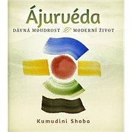 Ájurvéda: Dávná moudrost, moderní život - Kniha