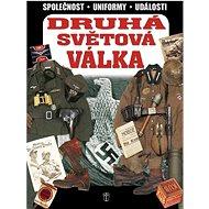 Druhá světová válka: Společnost - Uniformy - Události - Kniha
