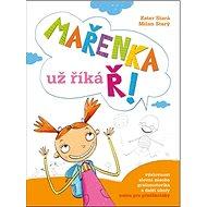 Mařenka už říká Ř!: Výslovnost, slovní zásoba, grafomotorika a další úkoly nejen pro předškoláky - Kniha
