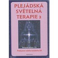 Plejádská světelná terapie 2: Probuzení vašeho božského BA - Kniha