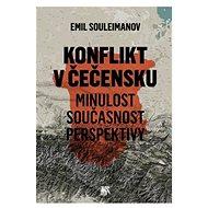 Konflikt v Čečensku: Minulost, současnost, perspektivy - Kniha