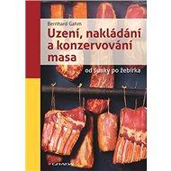 Uzení, nakládání a konzervování masa: od šunky po žebírka - Kniha