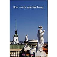 Brno - město uprostřed Evropy - Kniha
