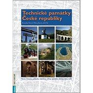 Technické památky České republiky: Mosty, železnice, přehrady, elektrárny, mlýny, opevnění, sklárny, - Kniha