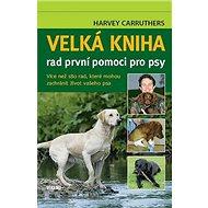 Velká kniha rad první pomoci pro psy: Více než 180 rad, které mohou zachránit život vašeho psa - Kniha