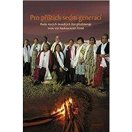 Pro příštích sedm generací: Rada starých moudrých žen představuje svou vizi budoucnosti Země - Kniha