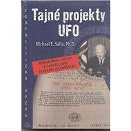 Tajné projekty UFO: Mimozemské entity a technologie, reverzní inženýrství - Kniha