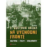 2. světová válka na východní frontě: Historie, fakta, dokumenty