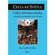 Cesta ke Světlu: Odkaz Břetislava Kafky z hlediska posledních věcí člověka - Kniha
