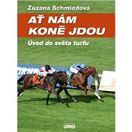Ať nám koně jdou: Úvod do světa turfu - Kniha