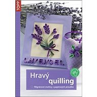 Hravý Quilling: Filigránové motivy z papírových proužků - Kniha