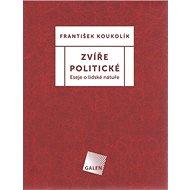 Zvíře politické: Eseje o lidské nátuře - Kniha