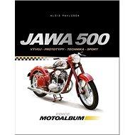 Jawa 500: Vývoj, prototypy, technika, sport - Kniha