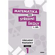 Matematika pro střední školy 1.díl Učebnice: Základní poznatky - Kniha