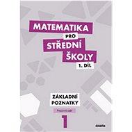 Matematika pro střední školy 1.díl Pracovní sešit: Základní poznatky - Kniha