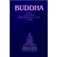 Buddha: Život a působení připravovatele cesty v Indii - Kniha