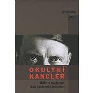 Okultní kancléř: Hitler a nacismus jako esoterický fenomén - Kniha