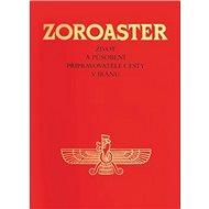 Zoroaster: Život a působení připravovatele cesty v Iránu - Kniha