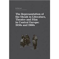 The Representation of the Shoah in Literature, Theatre and Film in Central Europ: anglicky, německy - Kniha