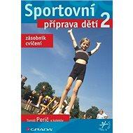 Sportovní příprava dětí 2: zásobník cvičení - Kniha