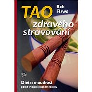 Tao zdravého stravování: Dietní moudrost podle tradiční čínské medicíny - Kniha