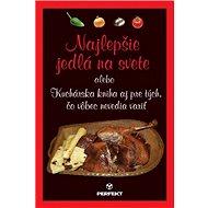 Najlepšie jedlá na svete: alebo Kuchárska kniha aj pre tých, čo vôbec nevedia variť - Kniha