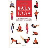 Bálajóga: Jóga pro děti, juniory a rodiče - Kniha