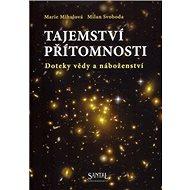 Tajemství přítomnosti: Doteky vědy a náboženství - Kniha
