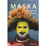 Maska: v proměnách času a kultur - Kniha