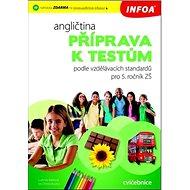 Angličtina Příprava k testům pro 5. ročník ZŠ: podle vzdělávacích standardů pro 5. ročník - Kniha
