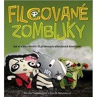 Filcované zombijky: Jak si z filcu stvořit 16 příšernýchzahradních kreatůrek - Kniha