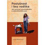 Poslušnost i bez vodítka: Jak vychovat soustředěného a sebevědomého psa - Kniha