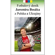 Fotbalový deník Jaromíra Bosáka z Polska a Ukrajiny - Kniha