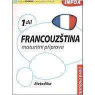 Francouzština maturitní příprava 1.díl: Metodika pro učitele - Kniha