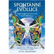 Spontánní evoluce: Naše pozitivní budoucnost a jak jí dosáhnout - Kniha