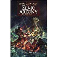Zlato Arkony Kniha první: Cyklus Černý Rogan