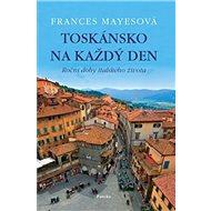 Toskánsko na každý den: Roční doby italského života - Kniha