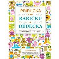 Příručka pro babičku a dědečka: Hry, aktivity, říkanky a tipy na zábavné trávení času s vnoučaty - Kniha