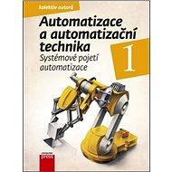 Automatizace a automatizační technika 1: Systémové pojetí automatizace - Kniha