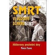 Smrt ve vůdcově bunkru: Hitlerovy poslední dny - Kniha
