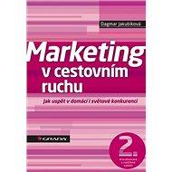Marketing v cestovním ruchu: Jak uspět v domácí i světové konkurenci - 2., aktualizované a rozšířené - Kniha