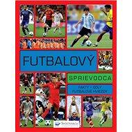 Futbalový sprievodca: Fakty Góly Futbalové hviezdy - Kniha